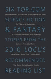 Six Tor.com Science Fiction & Fantasy Stories from the 2010 Locus Recommended Reading List - A Tor.com Original ebook by Various Authors