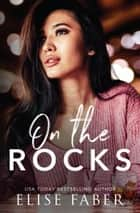 On The Rocks ebook by Elise Faber