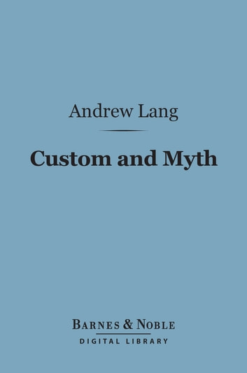 Custom and Myth (Barnes & Noble Digital Library) ebook by Andrew Lang