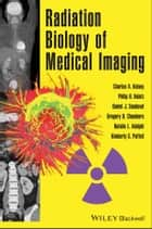 Radiation Biology of Medical Imaging ebook by Charles A. Kelsey,Philip H. Heintz,Gregory D. Chambers,Daniel J. Sandoval,Natalie L. Adolphi,Kimberly S. Paffett