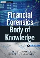 Financial Forensics Body of Knowledge ebook by Darrell D. Dorrell, Gregory A. Gadawski