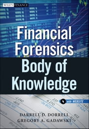 Financial Forensics Body of Knowledge ebook by Darrell D. Dorrell,Gregory A. Gadawski