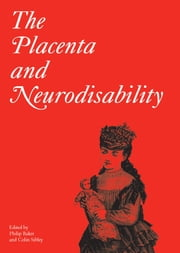The Placenta and Neurodisability, 2nd Edition ebook by Philip Baker