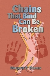 Chains That Bind Can Be Broken ebook by Margaret Thomas