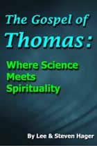 The Gospel of Thomas: Where Science Meets Spirituality ebook by Lee Hager,Steven Hager