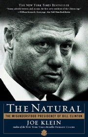 The Natural - The Misunderstood Presidency of Bill Clinton ebook by Joe Klein