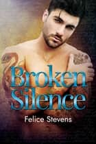 Broken Silence ebook by Felice Stevens