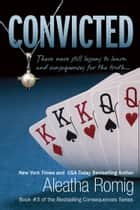 CONVICTED ebook by Aleatha Romig