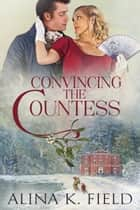 Convincing the Countess ebook by Alina K. Field