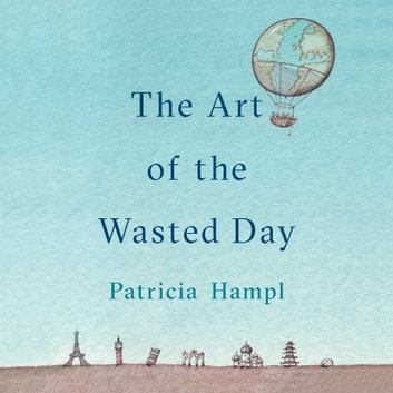 The Art of the Wasted Day audiobook by Patricia Hampl