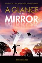 A Glance in the Mirror - The Story of a Boy, Two Families and Two Marriages ebook by Terence Kearey, Chris Newton
