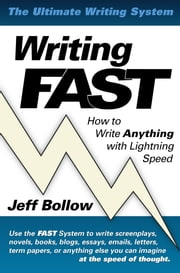 Writing FAST: How to Write Anything with Lightning Speed ebook by Jeff Bollow
