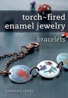 Torch-Fired Enamel Jewelry, Bracelets ebook by Barbara Lewis