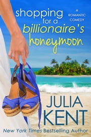 Shopping for a Billionaire's Honeymoon ebook by Julia Kent