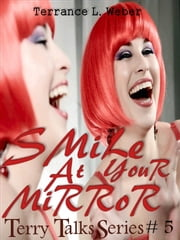 Smile At Your Mirror... so you can see what others see when you smile at them ebook by Terrance L. Weber