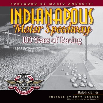 Indianapolis Motor Speedway - 100 Years of Racing ebook by Ralph Kramer