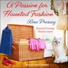 A Passion for Haunted Fashion audiobook by Rose Pressey