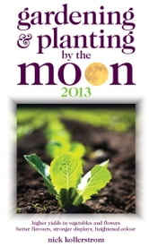 Gardening & Planting by the Moon 2013 ebook by Nick Kollerstrom