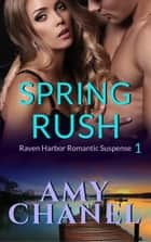 Spring Rush - Raven Harbor Romantic Suspense, #1 ebook by Amy Chanel