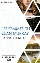 Les Femmes du clan Murray - L'Intégrale ebook by Hannah Howell