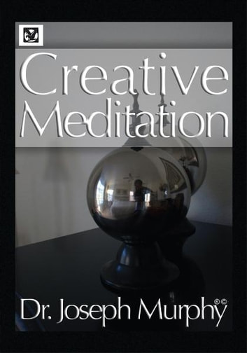 Creative Meditation ebook by Dr. Joseph Murphy
