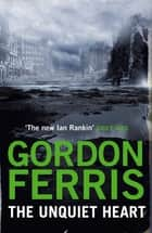 The Unquiet Heart ebook by Gordon Ferris