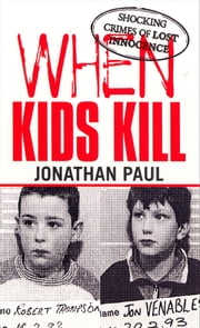 When Kids Kill ebook by Jonathan Paul