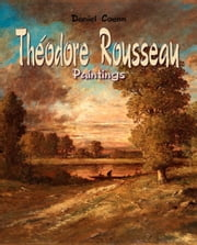 Théodore Rousseau - Paintings ebook by Daniel Coenn