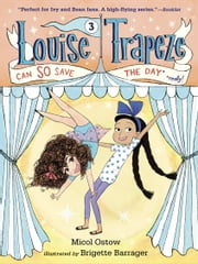 Louise Trapeze Can SO Save the Day ebook by Micol Ostow,Brigette Barrager
