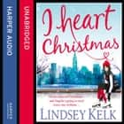 I Heart Christmas (I Heart Series, Book 6) audiobook by Lindsey Kelk