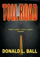 Toll Road - N/A ebook by Donald L. Ball