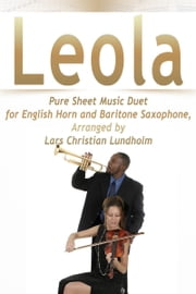 Leola Pure Sheet Music Duet for English Horn and Baritone Saxophone, Arranged by Lars Christian Lundholm ebook by Pure Sheet Music