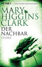 Der Nachbar - Story ebook by Mary Higgins Clark, Karl-Heinz Ebnet
