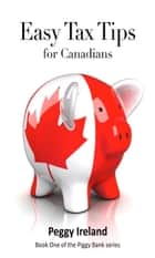 Easy Tax Tips for Canadians ebook by Peggy Ireland