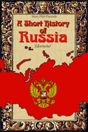 A Short History of Russia: Illustrated ebook by Mary Platt Parmele