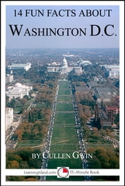 14 Fun Facts About Washington DC: A 15-Minute Book ebook by Cullen Gwin