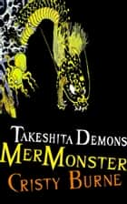 Takeshita Demons: MerMonster ebook by Cristy Burne
