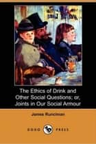 The Ethics Of Drink And Other Social Questions ebook by James Runciman