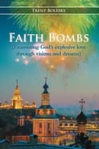 Faith Bombs ebook by Trent Bolesky