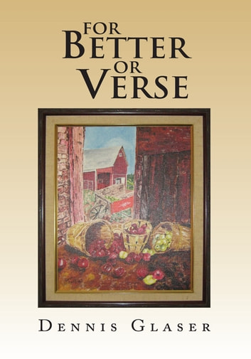 For Better or Verse - Rhymes Without Reason ebook by Dennis Glaser