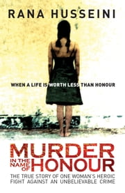 Murder in the Name of Honor - The True Story of One Woman's Heroic Fight Against an Unbelievable Crime ebook by Rana Husseini