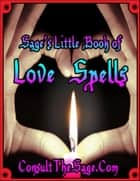 Sage's Little Book of Love Spells ebook by ConsultTheSage.Com