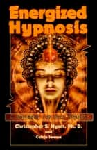 Energized Hypnosis - A Non-Book for Self-Change ebook by Christopher S. Hyatt, Calvin Iwema