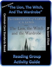 The Lion, The Witch, And The Wardrobe Reading Group Activity Guide ebook by Jason Elliott