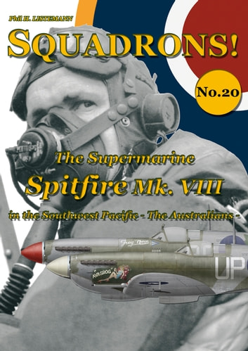 The Supermarine Spitfire VIII in the Southwest Pacifc - The Australians ebook by Phil H. Listemann
