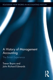 A History of Management Accounting - The British Experience ebook by Richard Edwards,Trevor Boyns