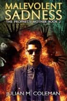 Malevolent Sadness - The Prophet's Mother ebook by Julian M. Coleman