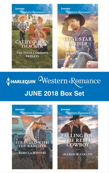 Harlequin Western Romance June 2018 Box Set - The Texas Cowboy's Triplets\Stranded with the Rancher\Lone Star Father\Falling for the Rebel Cowboy ebook by Cathy Gillen Thacker,Rebecca Winters,Marin Thomas,Allison B. Collins