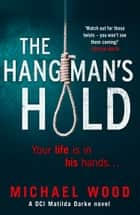 The Hangman's Hold (DCI Matilda Darke Thriller, Book 4) ebook by Michael Wood