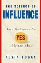 The Science of Influence ebook by Kevin Hogan